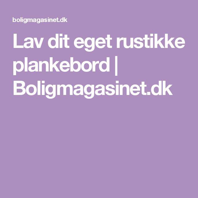 Lav dit eget rustikke plankebord  | Boligmagasinet.dk
