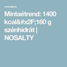 Mintaétrend: 1400 kcal/160 g szénhidrát | NOSALTY