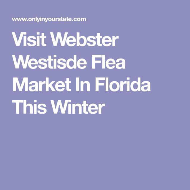 Visit Webster Westisde Flea Market In Florida This Winter