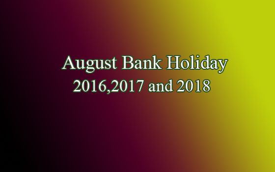 When is August bank holiday 2016, 2017 & 2018? Also check Summer bank holiday 2016/17 dates of Scotland. See what's special on August bank holiday weekend