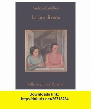 Luna Di Carta (Memoria) (Italian Edition) (9788838920547) Andrea Camilleri , ISBN-10: 8838920540  , ISBN-13: 978-8838920547 ,  , tutorials , pdf , ebook , torrent , downloads , rapidshare , filesonic , hotfile , megaupload , fileserve