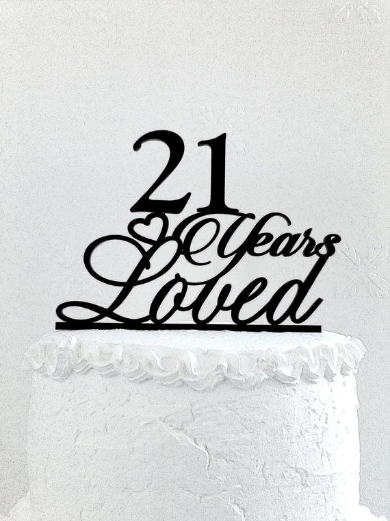 21 Years Loved Birthday Cake Topper  21 Years Loved Custom