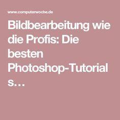 Bildbearbeitung wie die Profis: Die besten Photoshop-Tutorials…