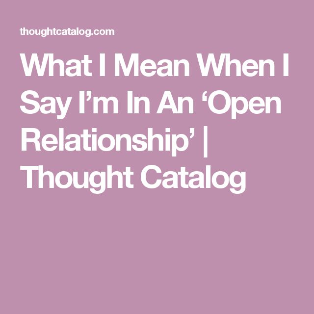 What I Mean When I Say I'm In An 'Open Relationship' | Thought Catalog