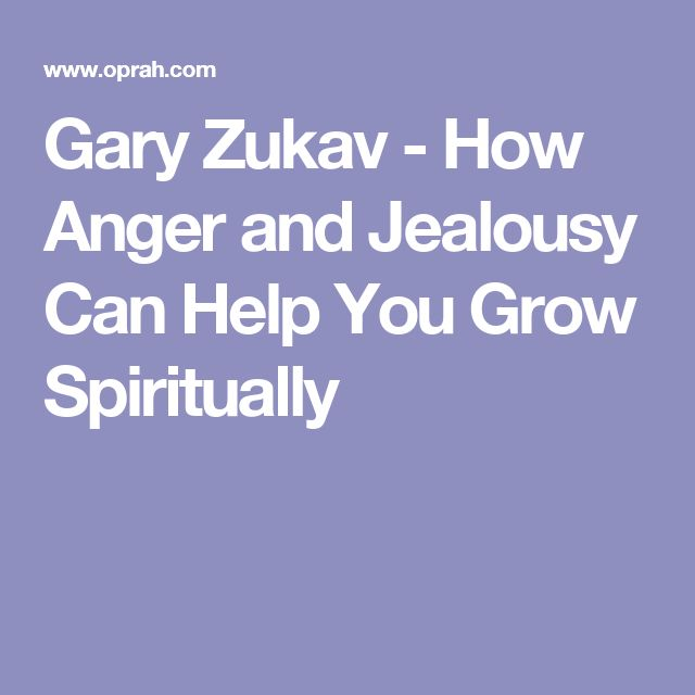 Gary Zukav - How Anger and Jealousy Can Help You Grow Spiritually