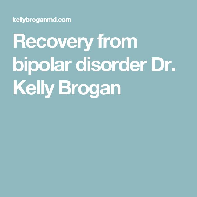 Recovery from bipolar disorder Dr. Kelly Brogan