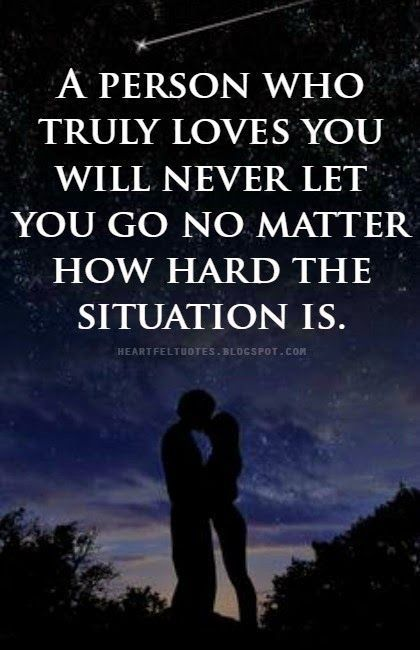 A Person Who Truly Loves You Will Never Let you Go No Matter How Hard The Situation Is