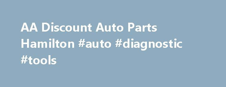 AA Discount Auto Parts Hamilton #auto #diagnostic #tools http://auto.remmont.com/aa-discount-auto-parts-hamilton-auto-diagnostic-tools/  #discount auto parts # FINDING AUTOMOTIVE PARTS MADE REALLY EASY Welcome to A A Discount Auto Parts! A A Discount Auto Parts is the best solution for anyone looking to find discounted OEM and aftermarket parts, accessories, tires, rims and more. Now that we have your attention, you're here because you're interested in exploring the [...]Read More...The post…