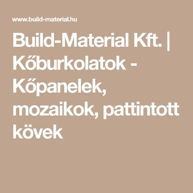 Build-Material Kft. | Kőburkolatok - Kőpanelek, mozaikok, pattintott kövek