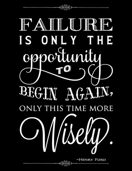 Failure is only the opportunity to begin again, only this time more wisely. - Henry Ford