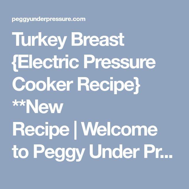 Turkey Breast {Electric Pressure Cooker Recipe} **New Recipe Welcome to Peggy Under Pressure
