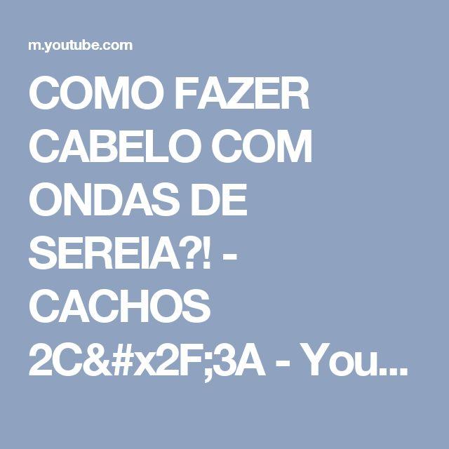 COMO FAZER CABELO COM ONDAS DE SEREIA?! - CACHOS 2C/3A - YouTube