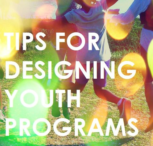 Youth Program Design Tips - youth development - positive programs for teens