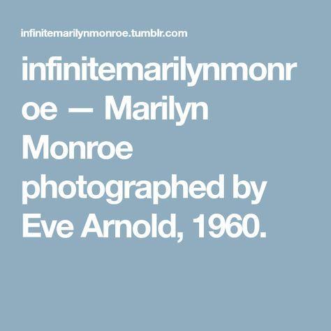 infinitemarilynmonroe — Marilyn Monroe photographed by Eve Arnold, 1960.