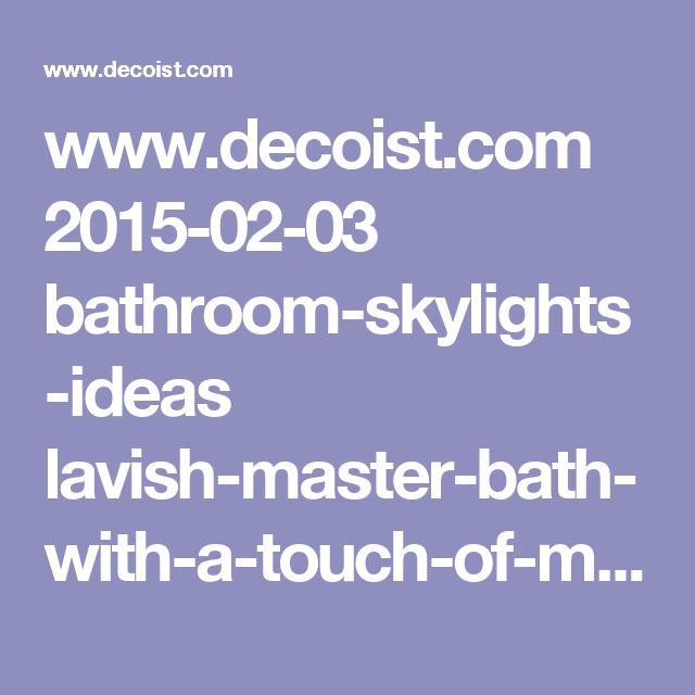 www.decoist.com 2015-02-03 bathroom-skylights-ideas lavish-master-bath-with-a-touch-of-mediterranean-charm