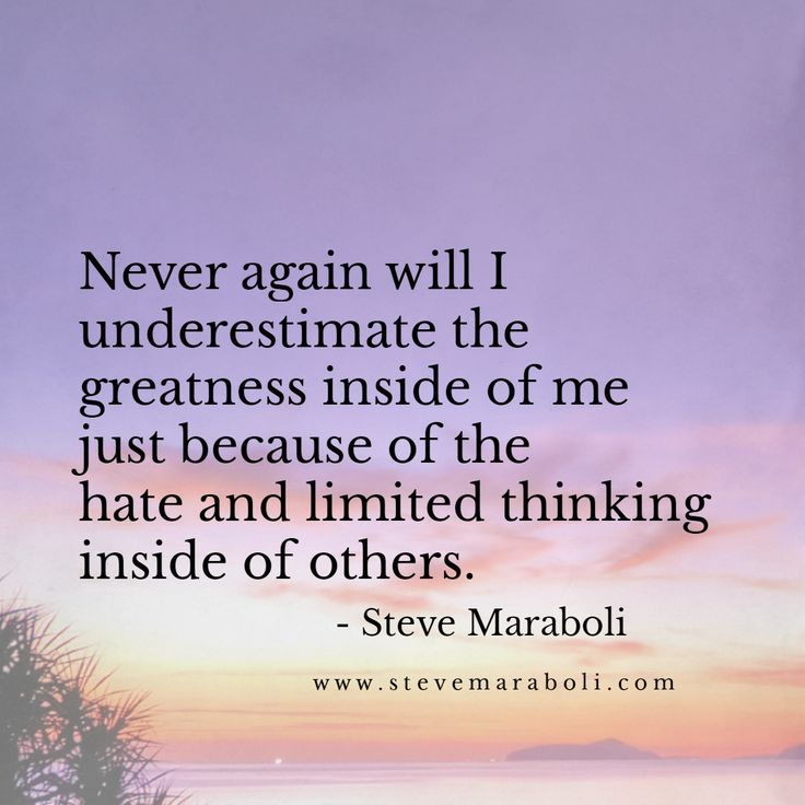 Never again will I underestimate the greatness inside of me just because of the hate and limited thinking inside of others. - Steve Maraboli