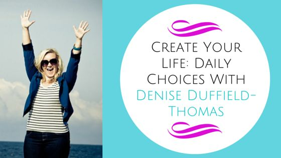 Create Your Life: Daily Choices with Denise Duffield-Thomas