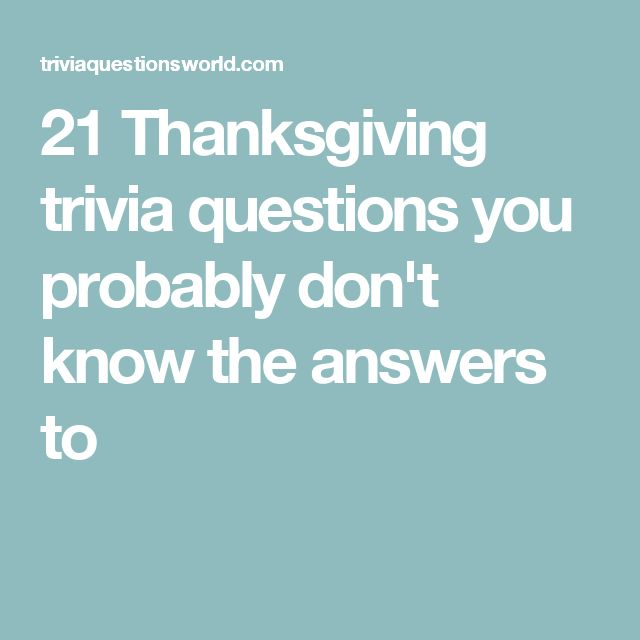 21 Thanksgiving trivia questions you probably don't know the answers to