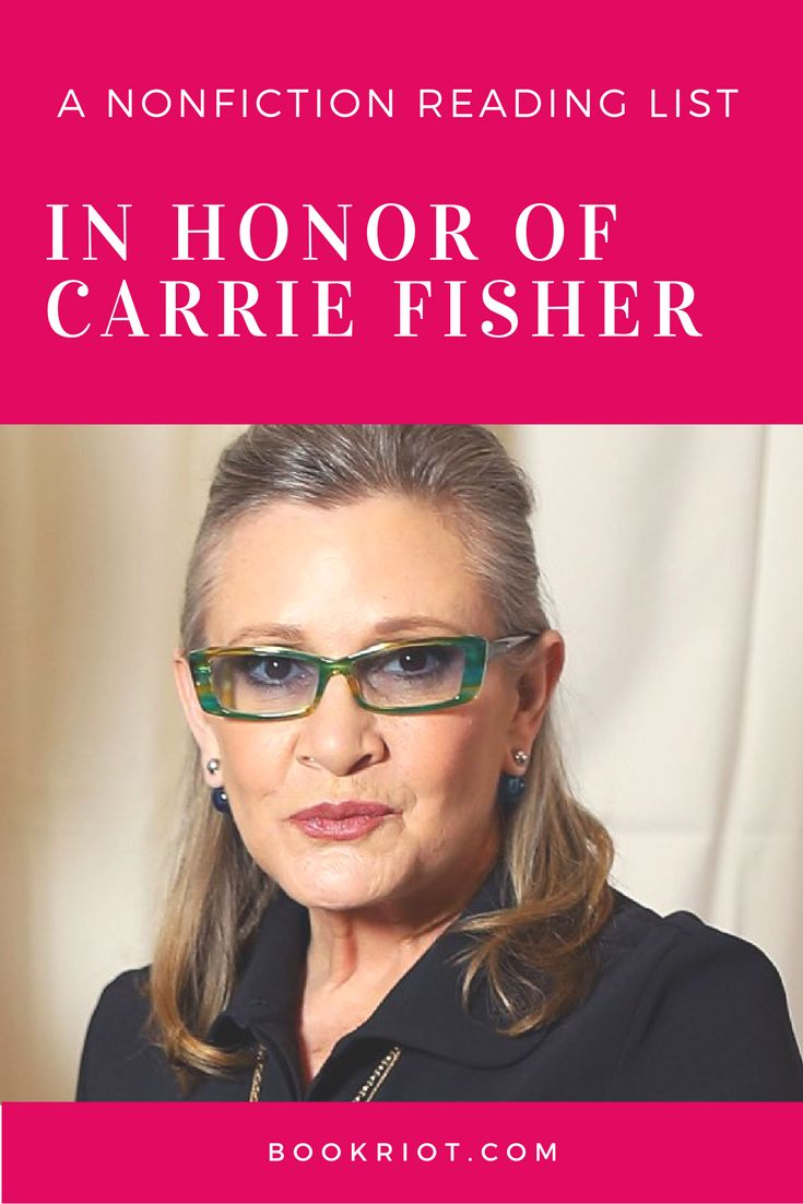 A nonfiction reading list inspired by and in honor of Carrie Fisher.