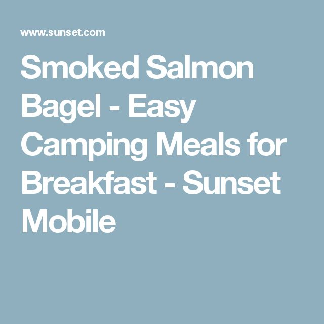 Smoked Salmon Bagel - Easy Camping Meals for Breakfast - Sunset Mobile