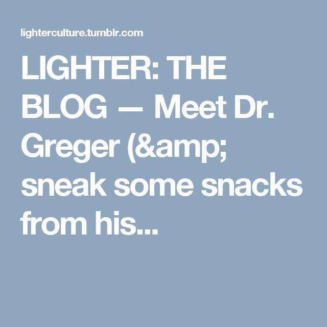 LIGHTER: THE BLOG — Meet Dr. Greger (& sneak some snacks from his...