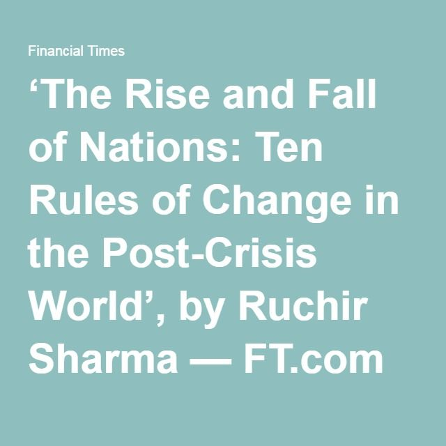'The Rise and Fall of Nations: Ten Rules of Change in the Post-Crisis World', by Ruchir Sharma...  Which countries are best equipped to prosper in difficult post-crisis economic conditions? @ft Book Review by Henny Sender (June 2, 2016)