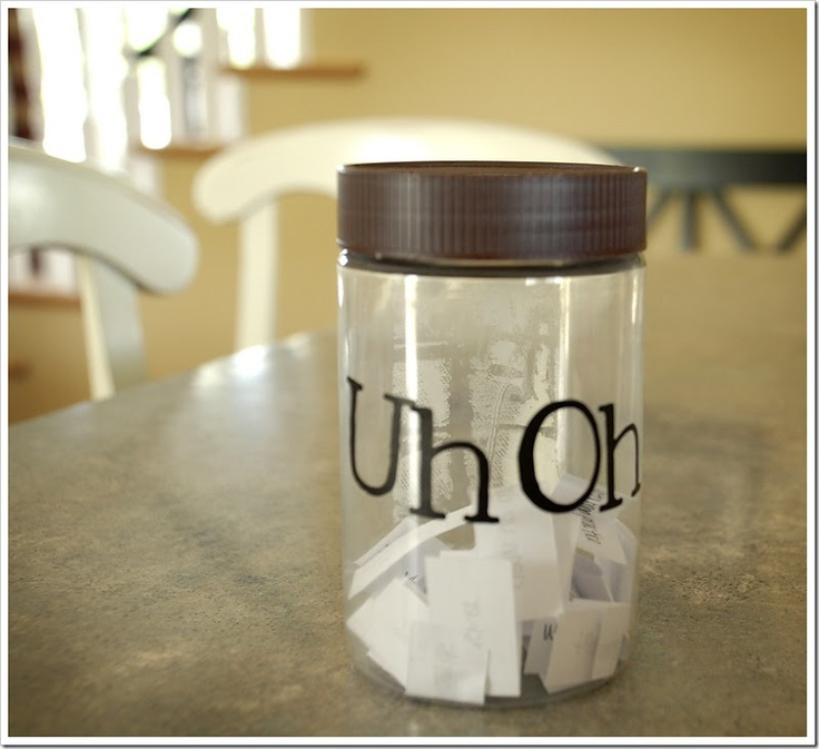 Uh Oh Jar-  Fill with Uh-Oh chores when they are not making good choices, fighting, whining, not following screen rules- sort the laudry, clean the baseboards, clean the pool, sweep the front and back porch,clean glass, weed the front yard,clean appliances, load the dishwasher etc.