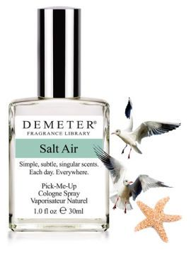 DEMETER - Salt Air   (A favorite - smells just like the salt marshes near home.) Imagine a perfect sea breeze on the perfect beach at your favorite tropical island. Now you have the perfect description of Demeter's Salt Air.