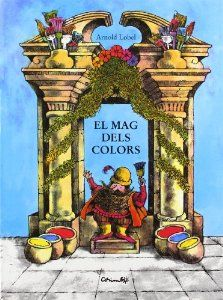 CICLE INICIAL (de 6 a 8 anys) El mag dels colors - LOBEL, Arnold: http://aladi.diba.cat/record=b1356870~S9*cat