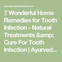 7 Wonderful Home Remedies for Tooth Infection - Natural Treatments & Cure For Tooth Infection | Ayurvedic Natural Cure Supplements
