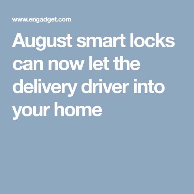 August smart locks can now let the delivery driver into your home
