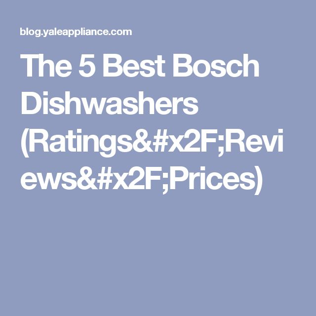 The 5 Best Bosch Dishwashers (Ratings/Reviews/Prices)