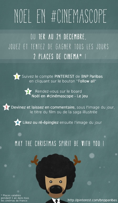 ❄ Noël en #cinemascope - Le Jeu ❄ Participez à notre challenge cinéma et tentez de gagner tous les jours 2 places de cinéma. #cinemascope #BNPParibas Règlement : http://media.bnpparibas.com/pinterest/reglement-jeu-pinterest-BNPParibas-noelencinemascope.pdf