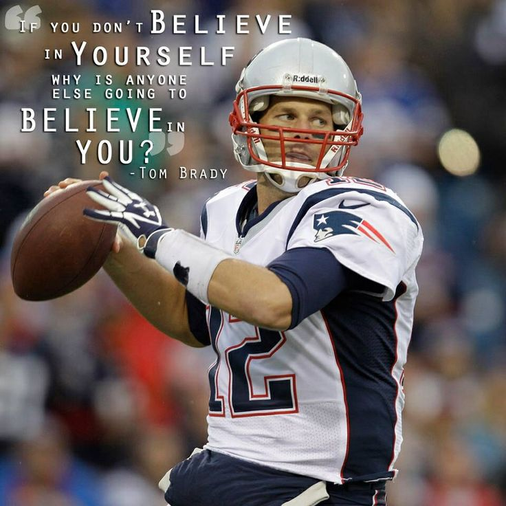New England Patriots Funny Quotes: Believe In Yourself -TB