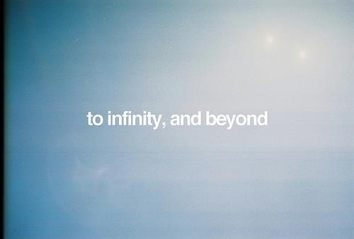 To #INFINITY and beyond ♥ #QUOTE