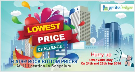 GruhaKalyan Lowest Price Challenge on Flats at 11 Locations in Bangalore, Offer Valid Only On 24th & 25th Sep 2016 Call:7338667104, 7338667134, 7338667106, 7338667119.