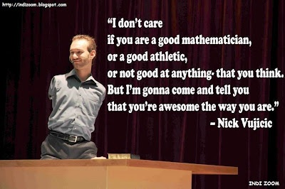 Nick Vujicic is an awesome speaker! If you have no idea who he is, you should definitely look for YouTube videos of him speaking! I had to watch one for a class I was taking this past summer. I was in awe of him the whole time I watched the video.