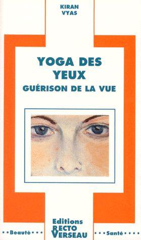 """Yoga des yeux - Vyas Kiran - Amélioration de la vue, disparition de migraines, irritations et autres problèmes liés aux yeux: les bienfaits du yoga des yeux sont spectaculaires dans la majorité des troubles oculaires, à tous les figes et en cas de """"stress visuels"""" (lumière artificielle, télévision, écrans d'ordinateurs...).  Le bon fonctionnement des yeux dépend de la santé à tous les niveaux."""