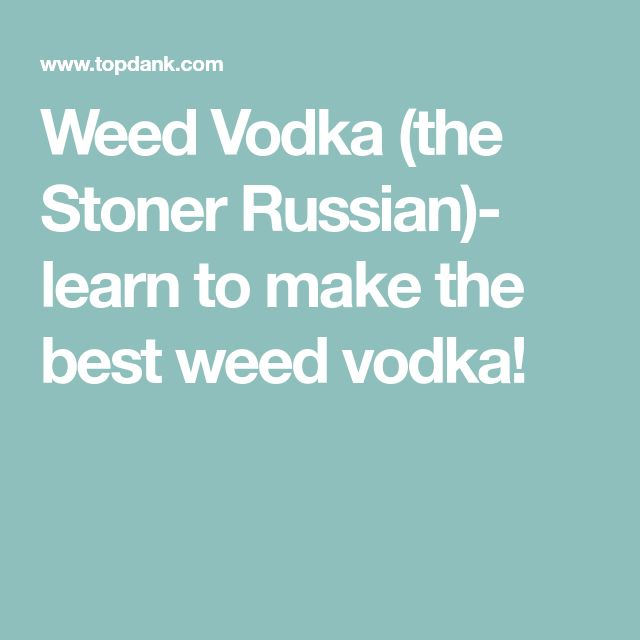 Weed Vodka (the Stoner Russian)- learn to make the best weed vodka!