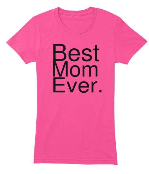 Best Mom Ever Happy Mother's Day Mom T-shirt. The best Mother's Day present or a fun birthday gift idea for your family & friends who loves to brag about their amazing mommy! Mother's Day gift, birthday gift, mothers day gift for mom, mum, mommy, wife, mother, grandmother, caretaker. Mother's Day Gift,mother's day gifts, mother's day gifts for grandma, mother's day gifts from daughter, mother's day gift ideas, nana. #mothersday2017 #mothersday2017shirts