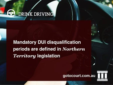 https://www.gotocourt.com.au/drink-driving/nt/dui-penalties Mandatory DUI disqualification periods are defined in Northern Territory legislation