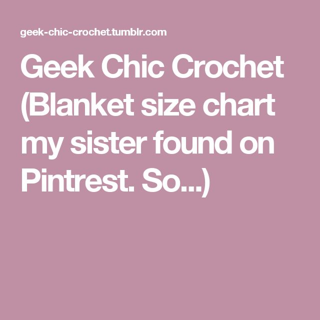 Geek Chic Crochet (Blanket size chart my sister found on Pintrest. So...)