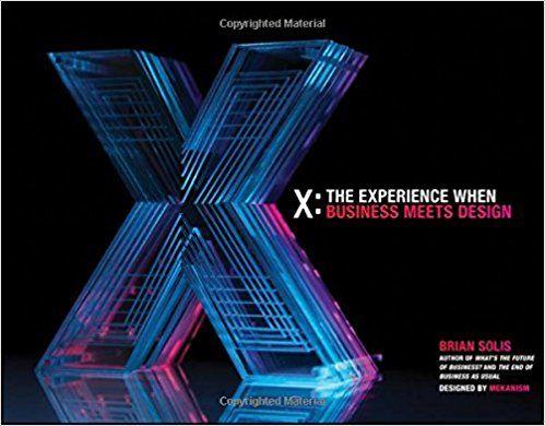 X: The Experience When Business Meets Design: Brian Solis: 9781118456545: Amazon.com: Books