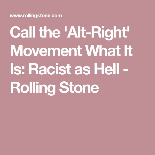 Call the 'Alt-Right' Movement What It Is: Racist as Hell - Rolling Stone