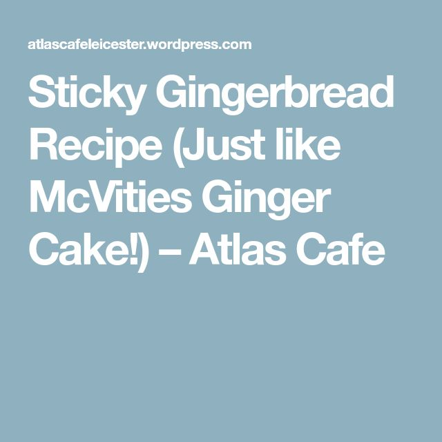 Sticky Gingerbread Recipe (Just like McVities Ginger Cake!) – Atlas Cafe