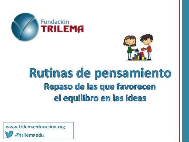 Rutinas de pensamiento: Rutinas para el equilibrio de ideas by FundacionTrilema via slideshare