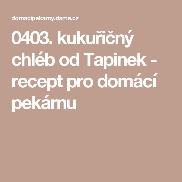 0403. kukuřičný chléb od Tapinek - recept pro domácí pekárnu