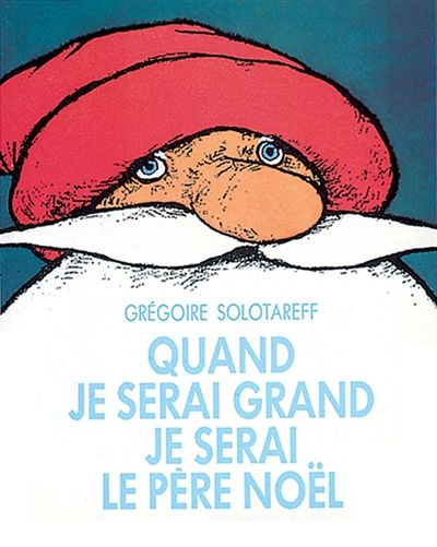 Quand je serai grand je serai père Noël / Grégoire Solotareff. - Ecole des Loisirs, 1988