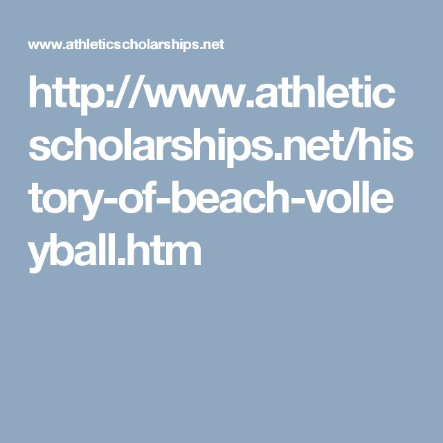 http://www.athleticscholarships.net/history-of-beach-volleyball.htm