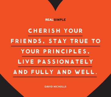 52 best real simple magazine daily thoughts images on pinterest cherish your friends stay true to your principles live passionately and fully and well ccuart Images